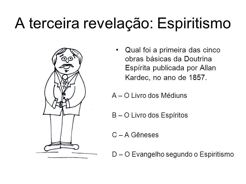 A terceira revelação: Espiritismo Qual foi a primeira das cinco obras básicas da Doutrina Espírita publicada por Allan Kardec, no ano de 1857. A – O L