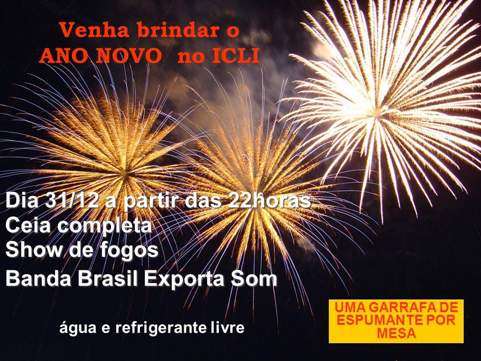 Dia 31/12 a partir das 22horas Ceia completa Show de fogos Banda Brasil Exporta Som Venha brindar o ANO NOVO no ICLI UMA GARRAFA DE ESPUMANTE POR MESA água e refrigerante livre