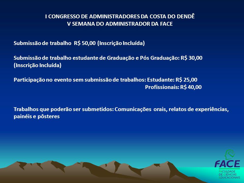 I CONGRESSO DE ADMINISTRADORES DA COSTA DO DENDÊ V SEMANA DO ADMINISTRADOR DA FACE Submissão de trabalho R$ 50,00 (Inscrição Incluída) Submissão de tr