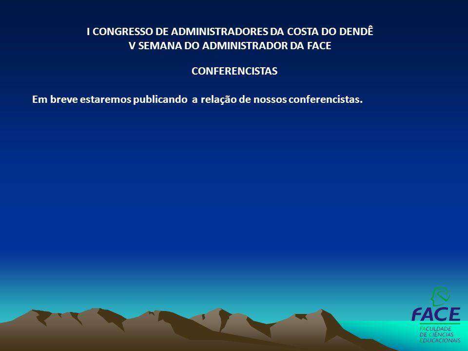 CONFERENCISTAS Em breve estaremos publicando a relação de nossos conferencistas. I CONGRESSO DE ADMINISTRADORES DA COSTA DO DENDÊ V SEMANA DO ADMINIST
