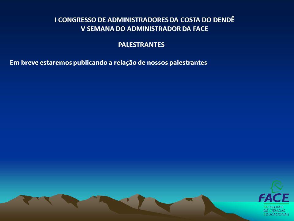 PALESTRANTES Em breve estaremos publicando a relação de nossos palestrantes I CONGRESSO DE ADMINISTRADORES DA COSTA DO DENDÊ V SEMANA DO ADMINISTRADOR