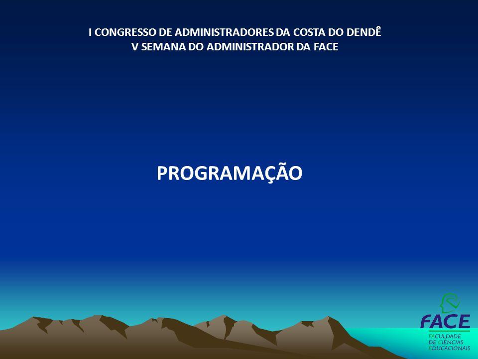 PROGRAMAÇÃO I CONGRESSO DE ADMINISTRADORES DA COSTA DO DENDÊ V SEMANA DO ADMINISTRADOR DA FACE