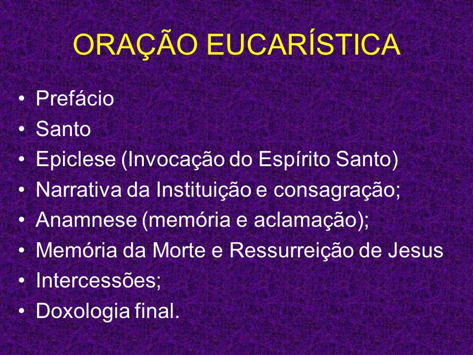 ORAÇÃO EUCARÍSTICA Prefácio Santo Epiclese (Invocação do Espírito Santo) Narrativa da Instituição e consagração; Anamnese (memória e aclamação); Memór