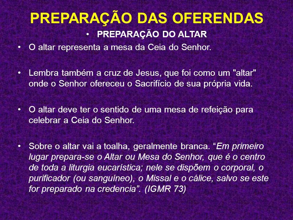 PREPARAÇÃO DO ALTAR O altar representa a mesa da Ceia do Senhor. Lembra também a cruz de Jesus, que foi como um