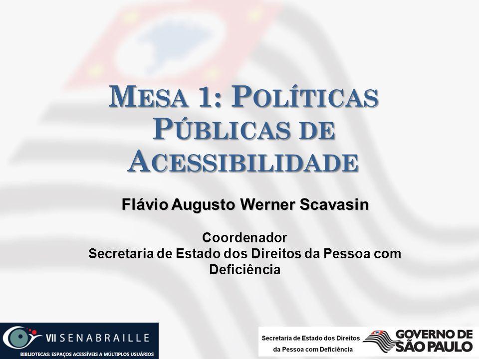 Flávio Augusto Werner Scavasin Coordenador Secretaria de Estado dos Direitos da Pessoa com Deficiência M ESA 1: P OLÍTICAS P ÚBLICAS DE A CESSIBILIDAD