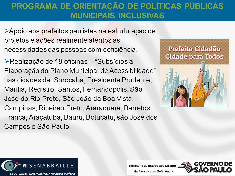 Apoio aos prefeitos paulistas na estruturação de projetos e ações realmente atentos às necessidades das pessoas com deficiência. Realização de 18 ofic