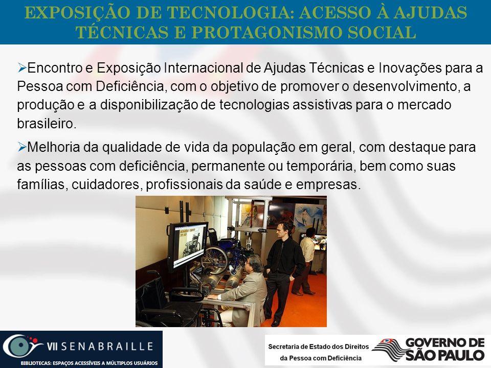 EXPOSIÇÃO DE TECNOLOGIA: ACESSO À AJUDAS TÉCNICAS E PROTAGONISMO SOCIAL Encontro e Exposição Internacional de Ajudas Técnicas e Inovações para a Pesso