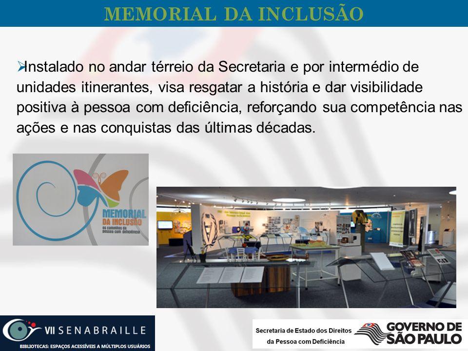 MEMORIAL DA INCLUSÃO Instalado no andar térreio da Secretaria e por intermédio de unidades itinerantes, visa resgatar a história e dar visibilidade po
