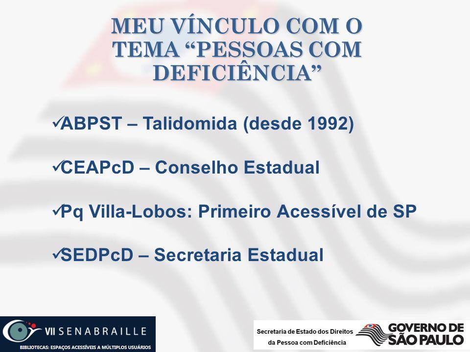 ABPST – Talidomida (desde 1992) CEAPcD – Conselho Estadual Pq Villa-Lobos: Primeiro Acessível de SP SEDPcD – Secretaria Estadual