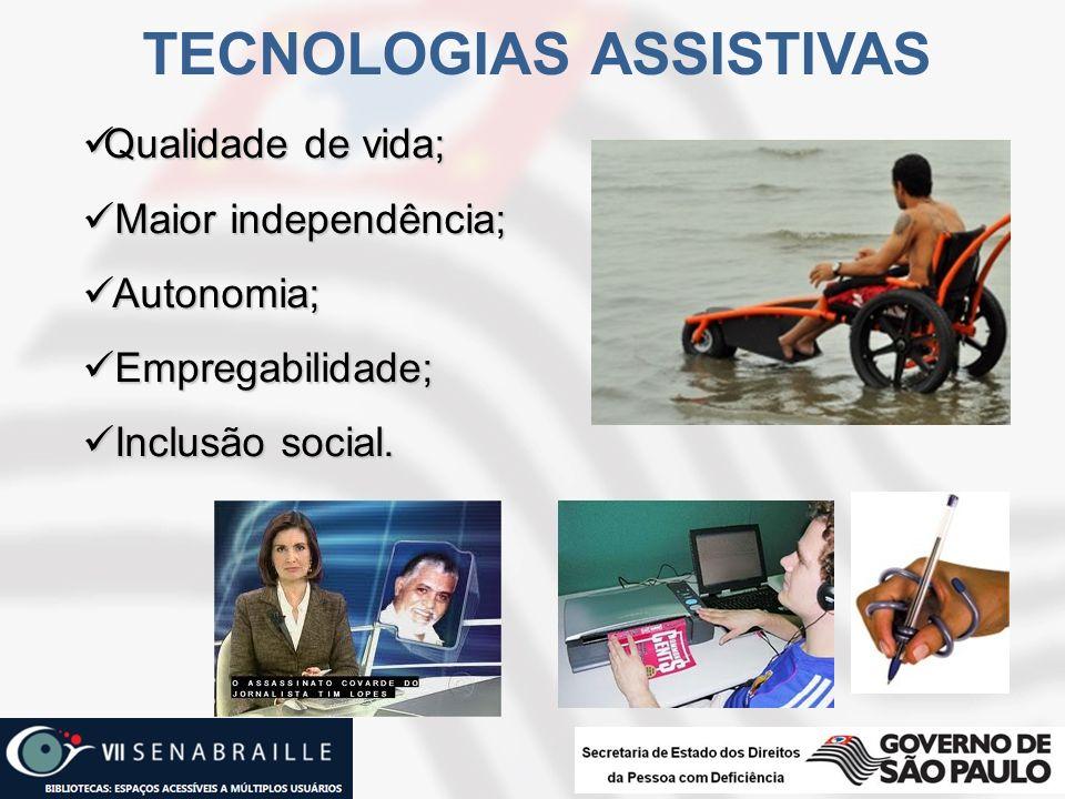 TECNOLOGIAS ASSISTIVAS Qualidade de vida; Qualidade de vida; Maior independência; Maior independência; Autonomia; Autonomia; Empregabilidade; Empregab