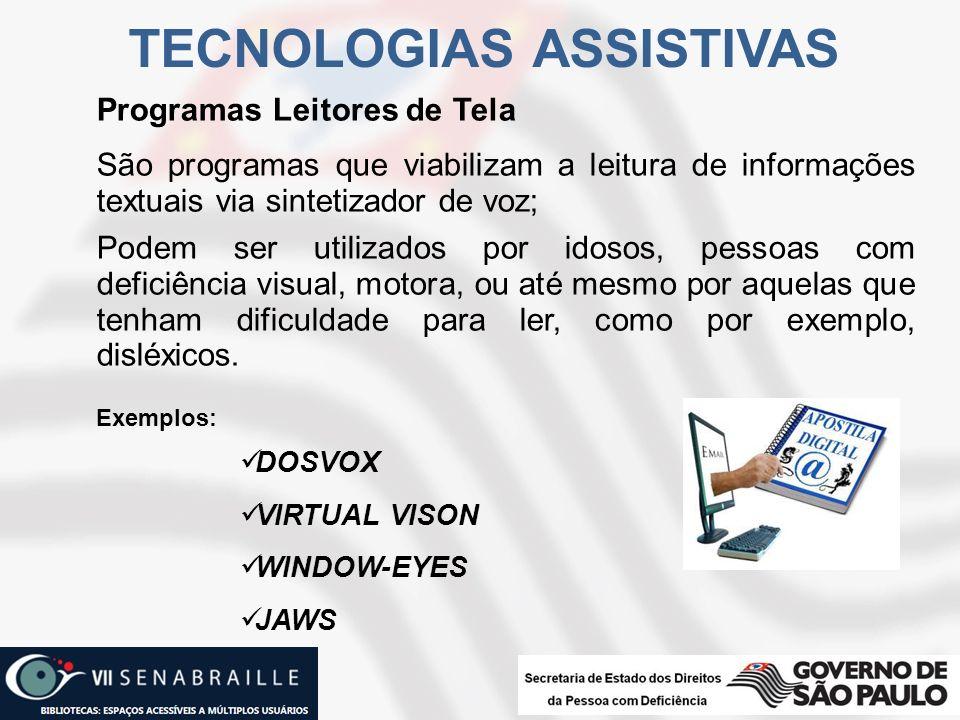 Programas Leitores de Tela São programas que viabilizam a leitura de informações textuais via sintetizador de voz; Podem ser utilizados por idosos, pe