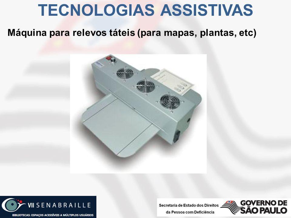 Máquina para relevos táteis (para mapas, plantas, etc) TECNOLOGIAS ASSISTIVAS