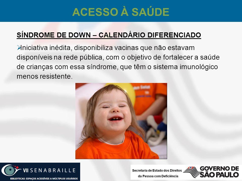SÍNDROME DE DOWN – CALENDÁRIO DIFERENCIADO Iniciativa inédita, disponibiliza vacinas que não estavam disponíveis na rede pública, com o objetivo de fo