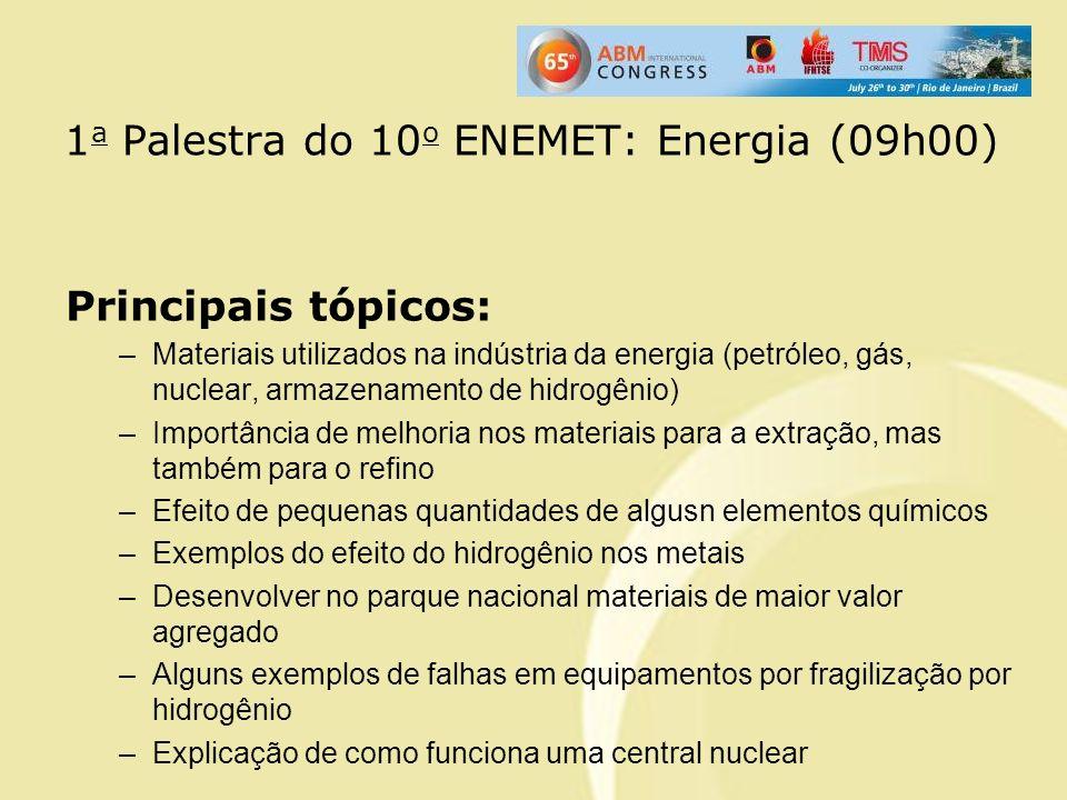 1 a Palestra do 10 o ENEMET: Energia (09h00) Principais tópicos: –Materiais utilizados na indústria da energia (petróleo, gás, nuclear, armazenamento