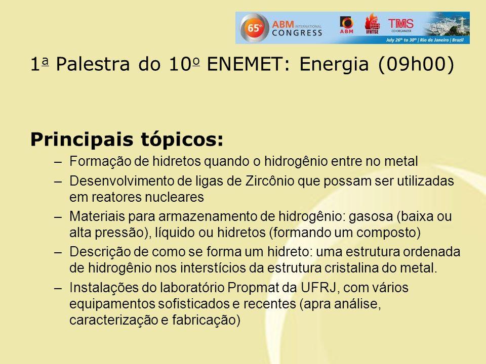 1 a Palestra do 10 o ENEMET: Energia (09h00) Principais tópicos: –Formação de hidretos quando o hidrogênio entre no metal –Desenvolvimento de ligas de