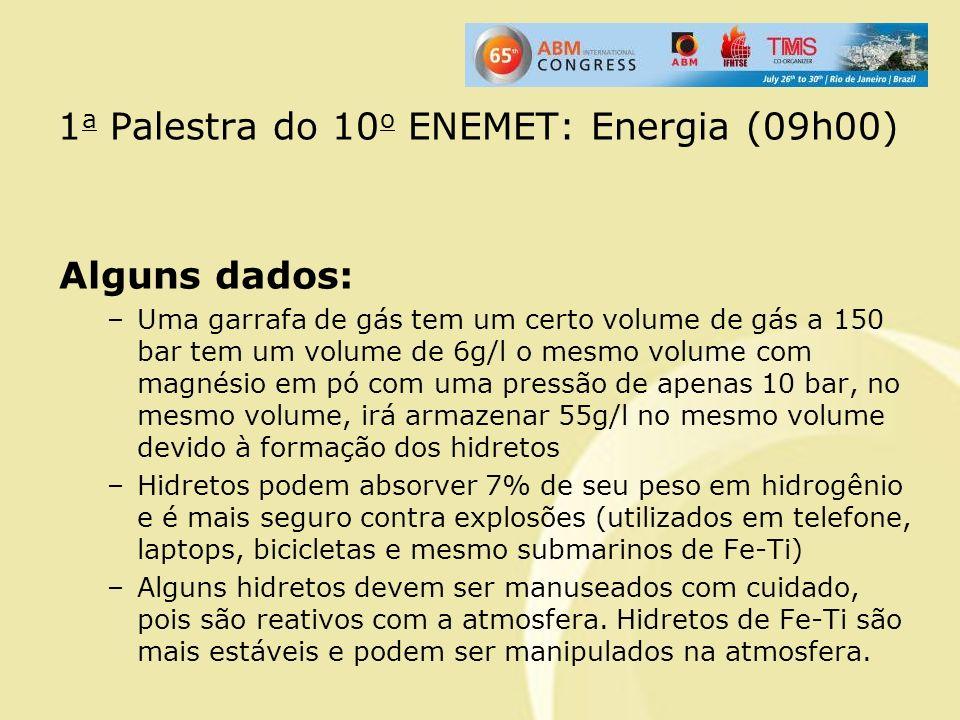 1 a Palestra do 10 o ENEMET: Energia (09h00) Alguns dados: –Uma garrafa de gás tem um certo volume de gás a 150 bar tem um volume de 6g/l o mesmo volu