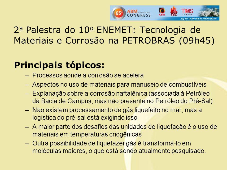 2 a Palestra do 10 o ENEMET: Tecnologia de Materiais e Corrosão na PETROBRAS (09h45) Principais tópicos: –Processos aonde a corrosão se acelera –Aspec