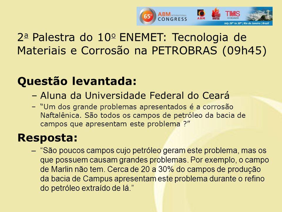 Questão levantada: –Aluna da Universidade Federal do Ceará –Um dos grande problemas apresentados é a corrosão Naftalênica. São todos os campos de petr
