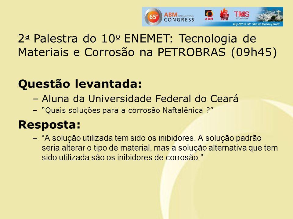 Questão levantada: –Aluna da Universidade Federal do Ceará –Quais soluções para a corrosão Naftalênica ? Resposta: –A solução utilizada tem sido os in