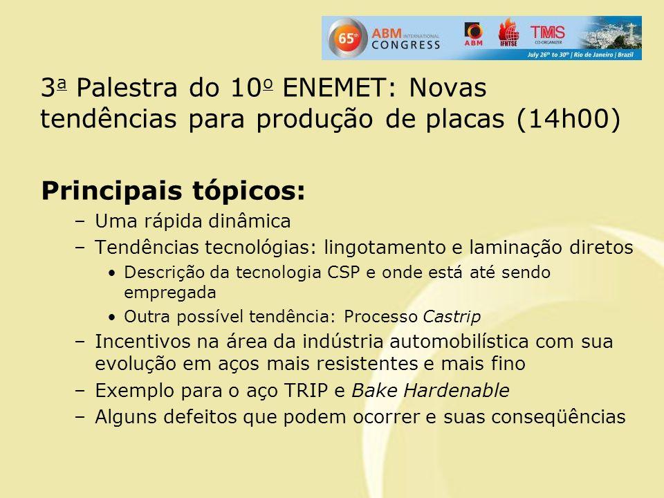 3 a Palestra do 10 o ENEMET: Novas tendências para produção de placas (14h00) Principais tópicos: –Uma rápida dinâmica –Tendências tecnológias: lingot