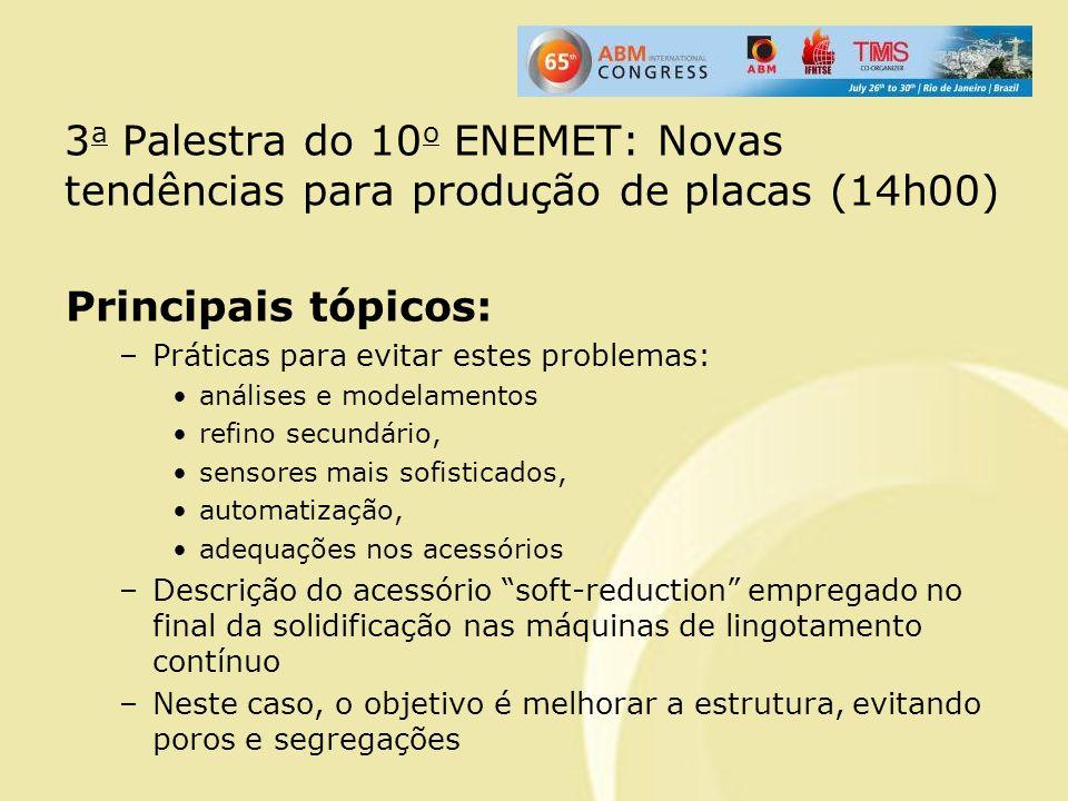 3 a Palestra do 10 o ENEMET: Novas tendências para produção de placas (14h00) Principais tópicos: –Práticas para evitar estes problemas: análises e mo