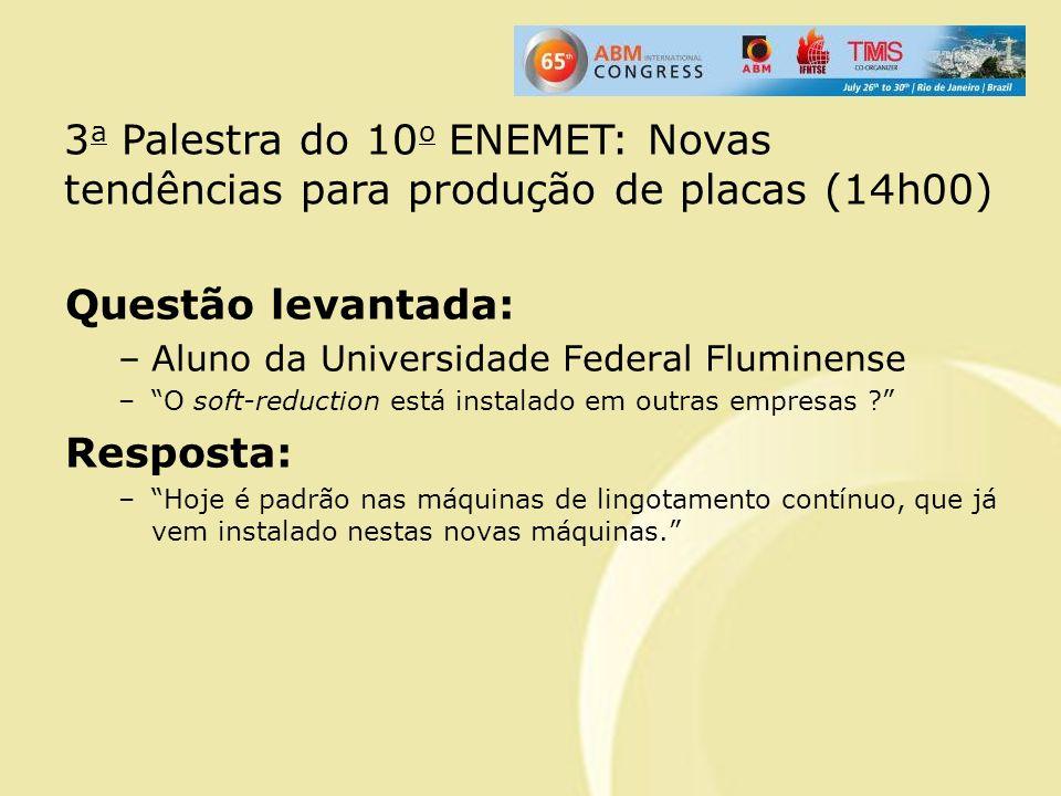 Questão levantada: –Aluno da Universidade Federal Fluminense –O soft-reduction está instalado em outras empresas ? Resposta: –Hoje é padrão nas máquin