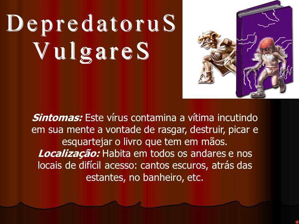 Sintomas: Este vírus faz com que a vítima tenha uma imensa e involuntária ação de apoiar os cotovelos sobre os livros, forçando assim o rompimento de