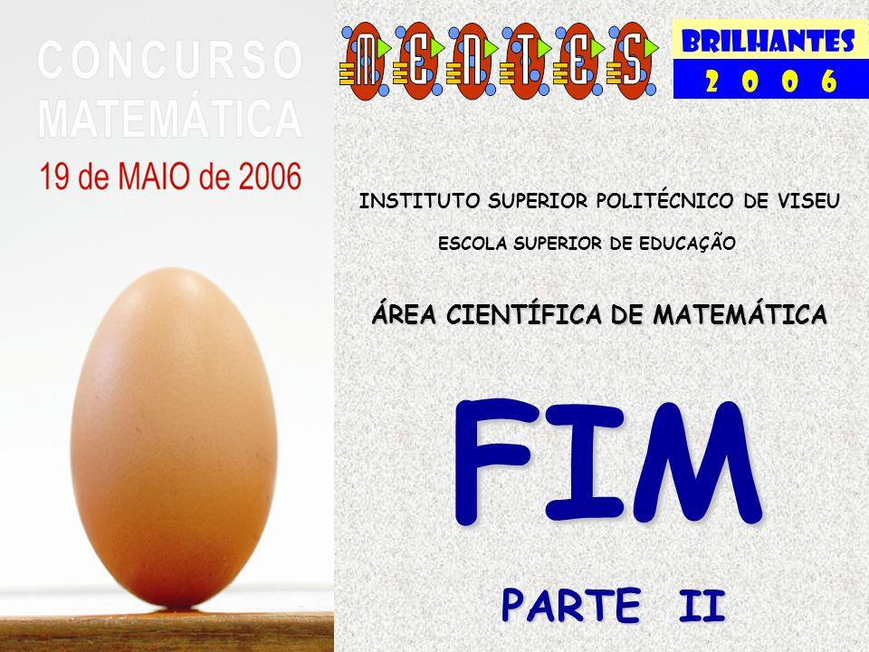 BRILHANTES 2 0 0 6 INSTITUTO SUPERIOR POLITÉCNICO DE VISEU ESCOLA SUPERIOR DE EDUCAÇÃO ÁREA CIENTÍFICA DE MATEMÁTICA FIM PARTE II