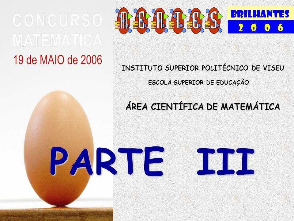 BRILHANTES 2 0 0 6 INSTITUTO SUPERIOR POLITÉCNICO DE VISEU ESCOLA SUPERIOR DE EDUCAÇÃO ÁREA CIENTÍFICA DE MATEMÁTICA PARTE III
