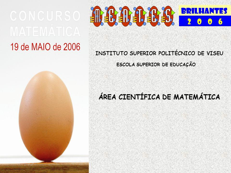 BRILHANTES 2 0 0 6 INSTITUTO SUPERIOR POLITÉCNICO DE VISEU ESCOLA SUPERIOR DE EDUCAÇÃO ÁREA CIENTÍFICA DE MATEMÁTICA