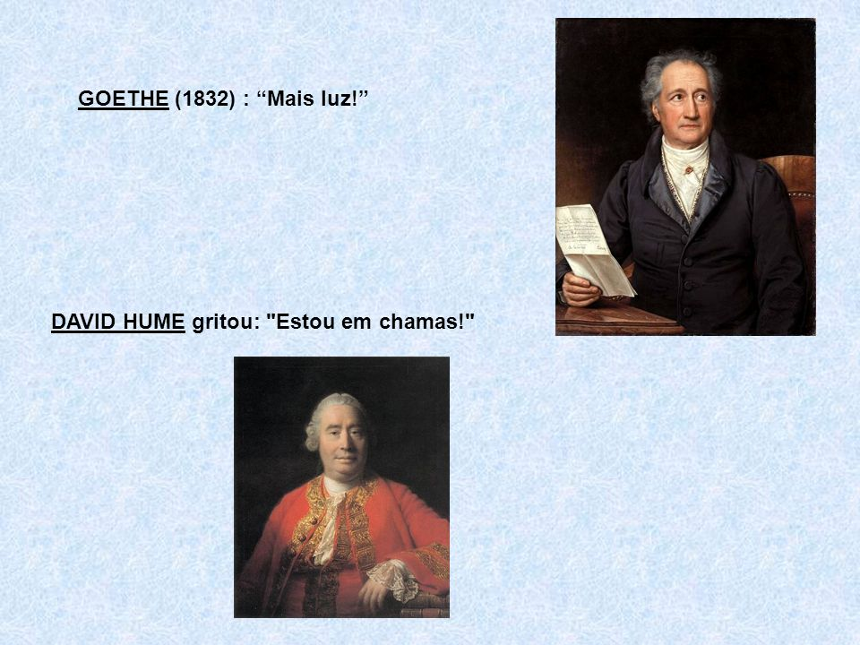 GOETHE (1832) : Mais luz! DAVID HUME gritou: Estou em chamas!