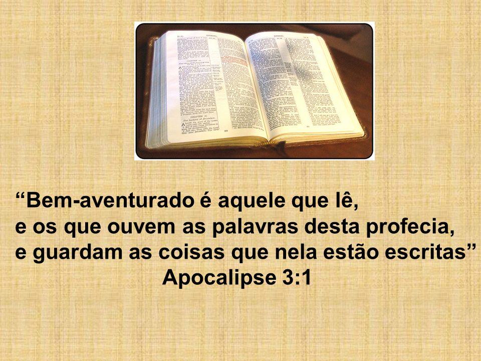 Bem-aventurado é aquele que lê, e os que ouvem as palavras desta profecia, e guardam as coisas que nela estão escritas Apocalipse 3:1