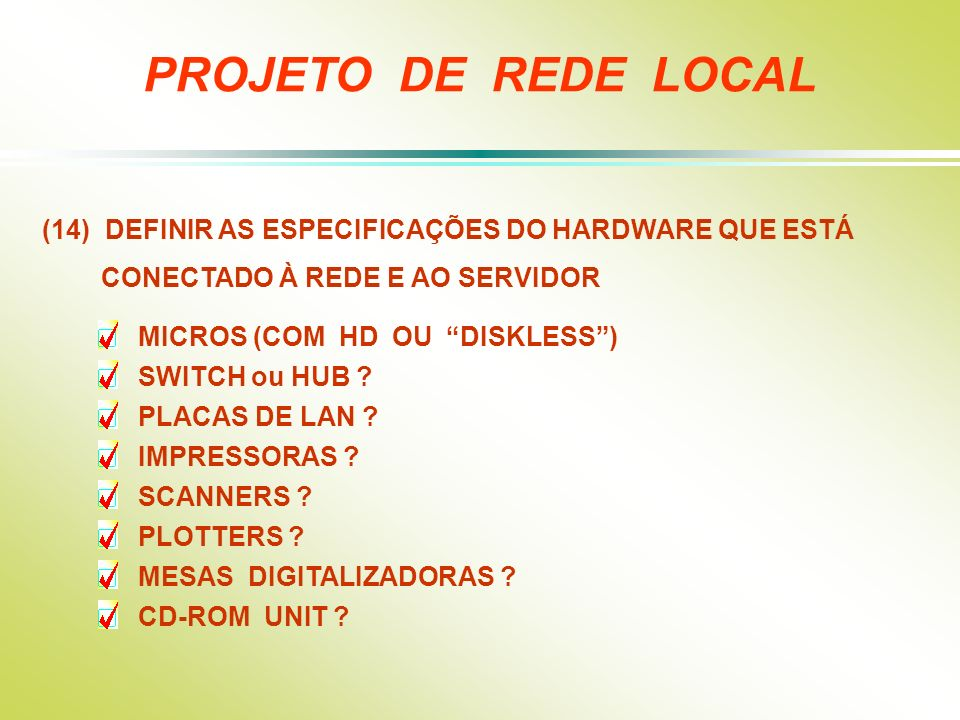 (14) DEFINIR AS ESPECIFICAÇÕES DO HARDWARE QUE ESTÁ CONECTADO À REDE E AO SERVIDOR MICROS (COM HD OU DISKLESS) SWITCH ou HUB ? PLACAS DE LAN ? IMPRESS