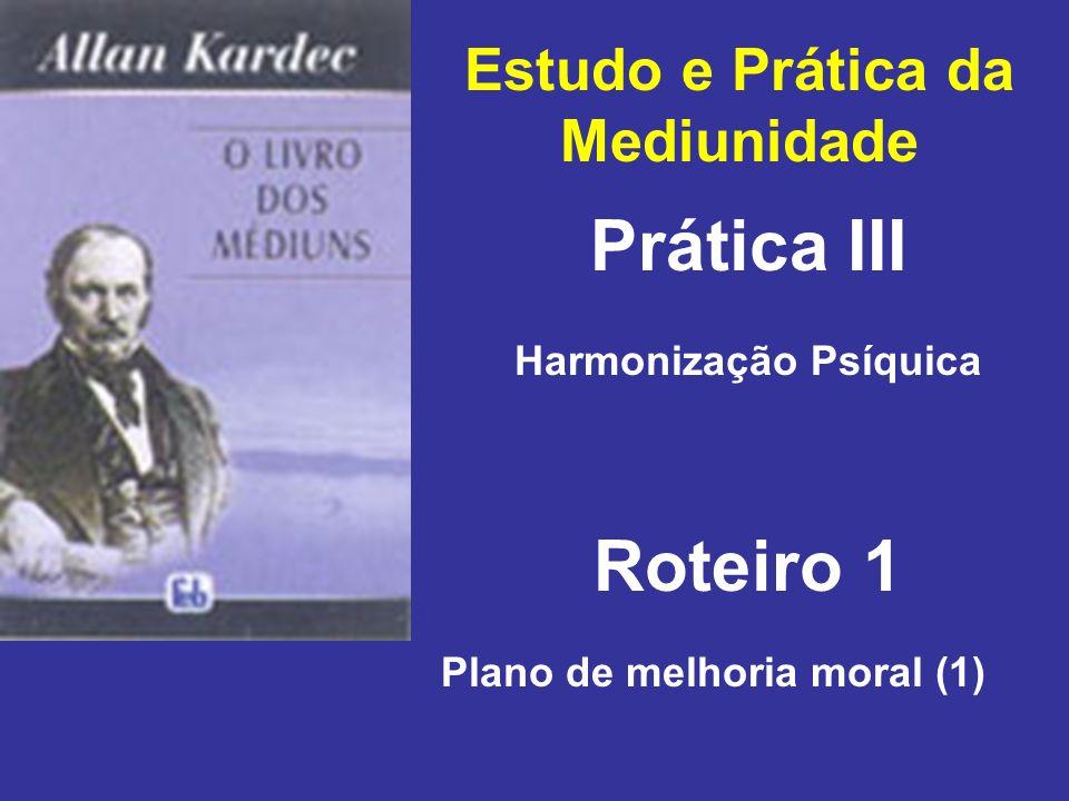 Estudo e Prática da Mediunidade Prática III Roteiro 1 Harmonização Psíquica Plano de melhoria moral (1)