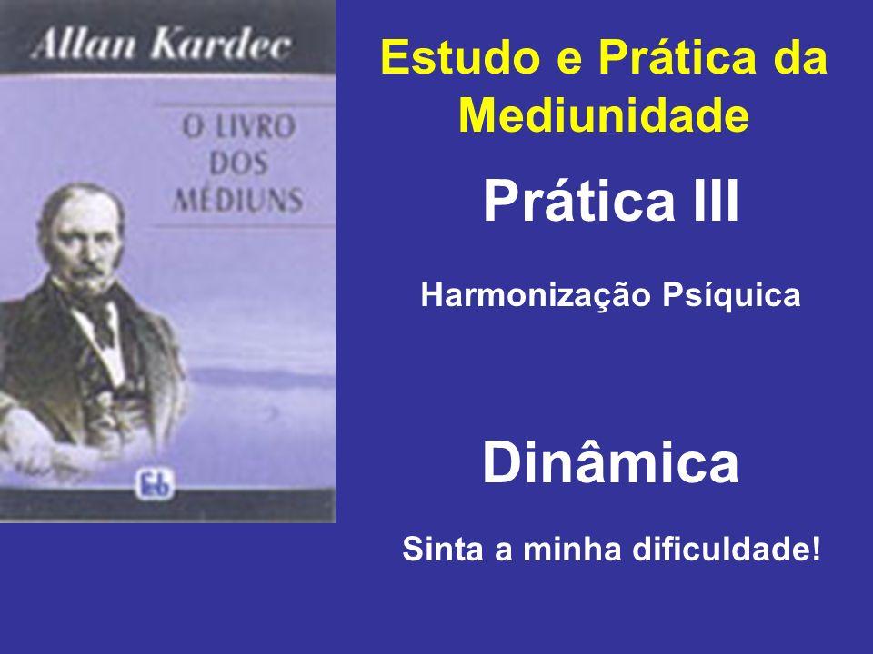 Estudo e Prática da Mediunidade Prática III Dinâmica Harmonização Psíquica Sinta a minha dificuldade!