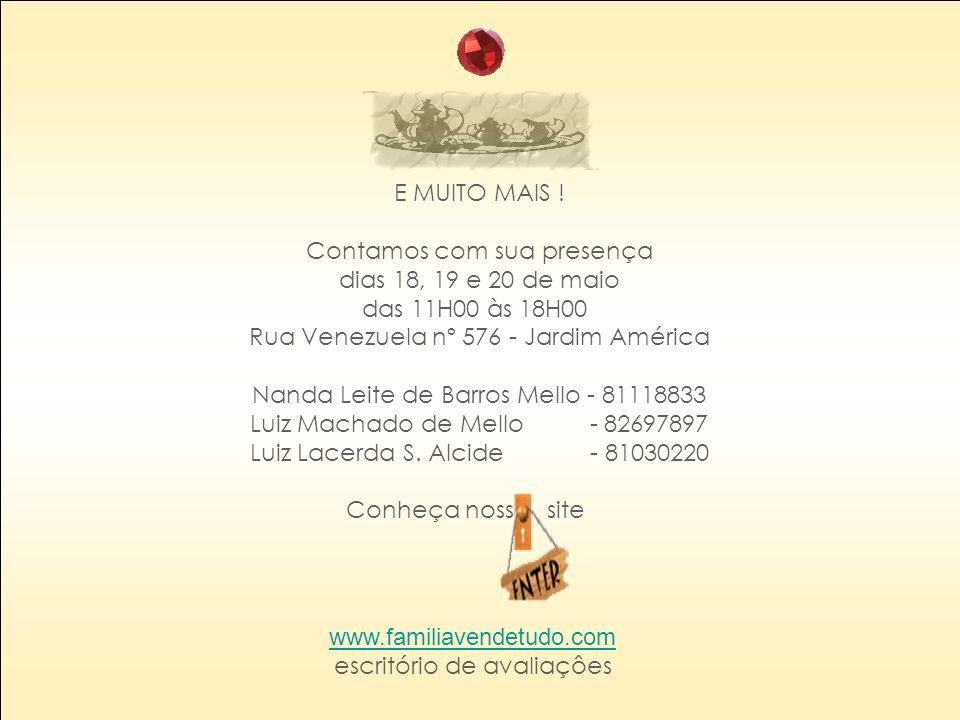 E MUITO MAIS ! Contamos com sua presença dias 18, 19 e 20 de maio das 11H00 às 18H00 Rua Venezuela nº 576 - Jardim América Nanda Leite de Barros Mello