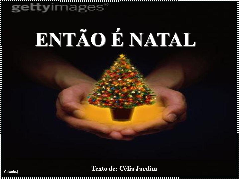Colacio.j ENTÃO É NATAL Texto de: Célia Jardim