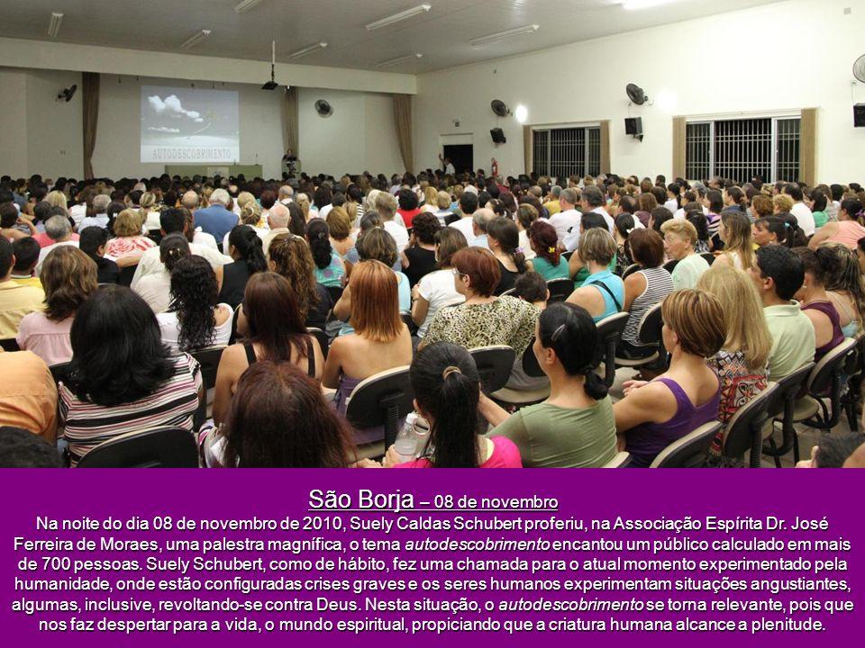 São Borja – 08 de novembro Na noite do dia 08 de novembro de 2010, Suely Caldas Schubert proferiu, na Associação Espírita Dr.