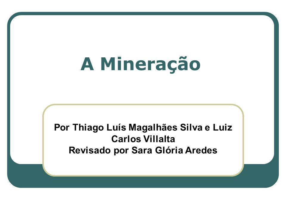 Por Thiago Luís Magalhães Silva e Luiz Carlos Villalta Revisado por Sara Glória Aredes A Mineração