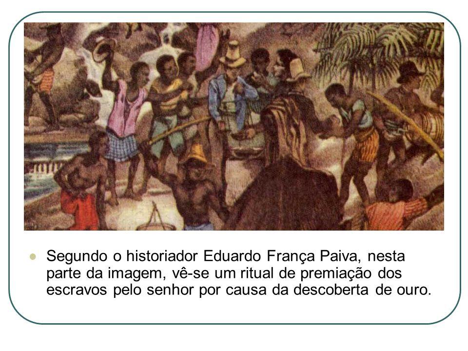 Segundo o historiador Eduardo França Paiva, nesta parte da imagem, vê-se um ritual de premiação dos escravos pelo senhor por causa da descoberta de ou