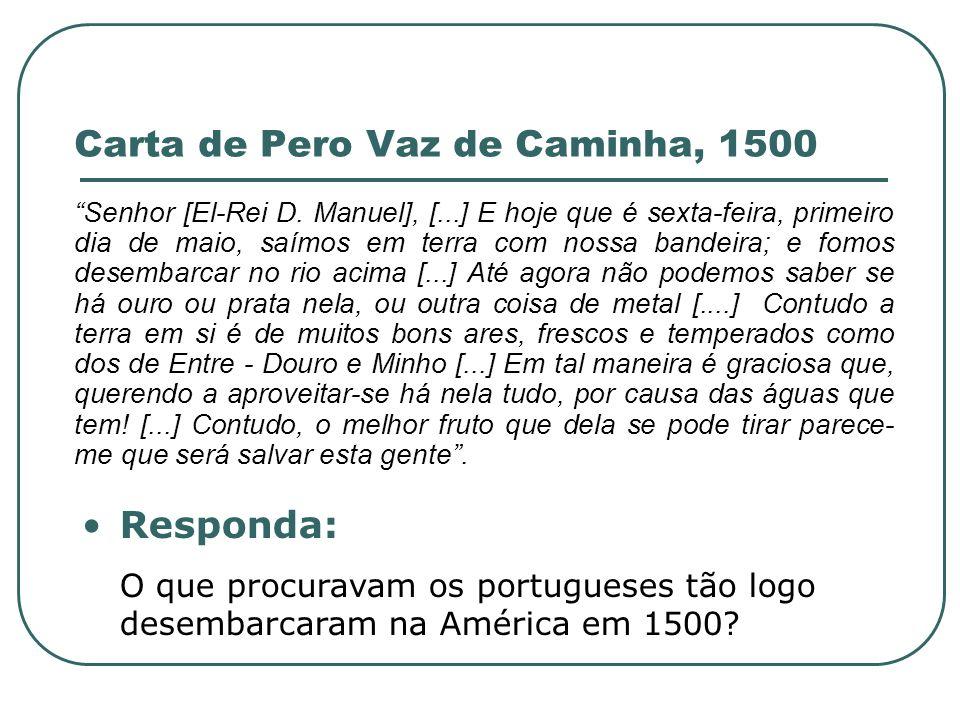 Carta de Pero Vaz de Caminha, 1500 Senhor [El-Rei D. Manuel], [...] E hoje que é sexta-feira, primeiro dia de maio, saímos em terra com nossa bandeira