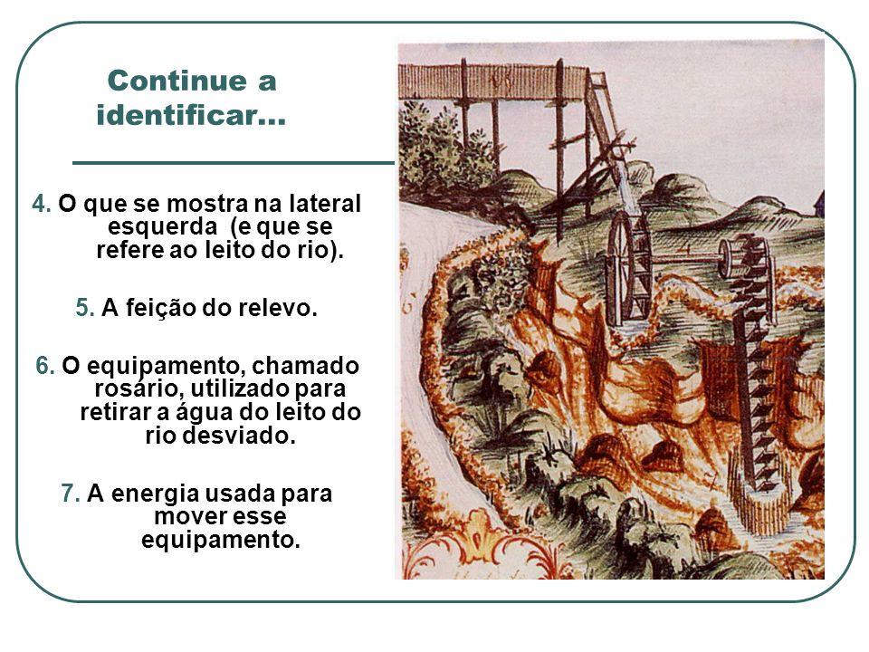 Continue a identificar... 4. O que se mostra na lateral esquerda (e que se refere ao leito do rio). 5. A feição do relevo. 6. O equipamento, chamado r