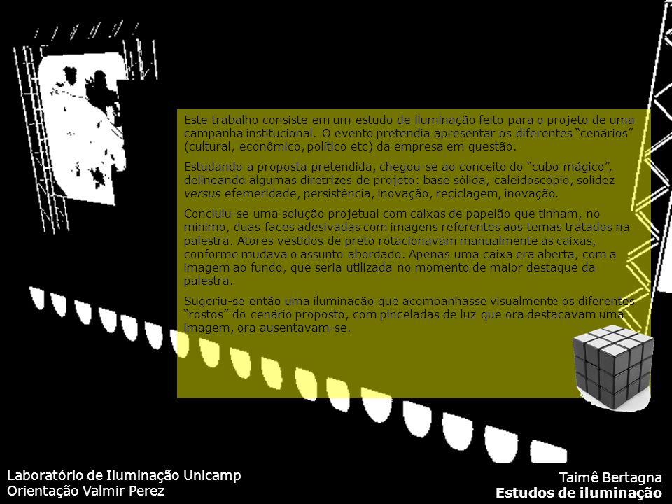 Laboratório de Iluminação Unicamp Orientação Valmir Perez Taimê Bertagna Estudos de iluminação Este trabalho consiste em um estudo de iluminação feito para o projeto de uma campanha institucional.