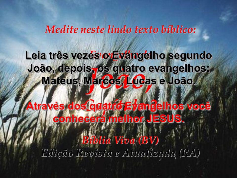 Medite neste lindo texto bíblico: Evangelho de João, Capítulo 2 Bíblia Viva (BV) Edição Revista e Atualizada (RA) Leia três vezes o Evangelho segundo