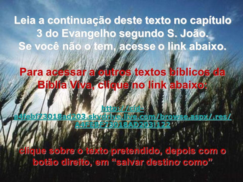 Leia a continuação deste texto no capítulo 3 do Evangelho segundo S. João. Se você não o tem, acesse o link abaixo. Para acessar a outros textos bíbli