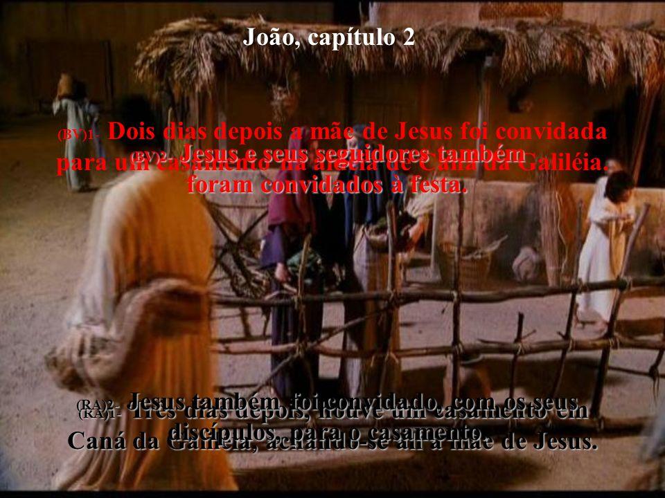 João, capítulo 2 (BV)1- Dois dias depois a mãe de Jesus foi convidada para um casamento na aldeia de Caná da Galiléia. (RA)1- Três dias depois, houve