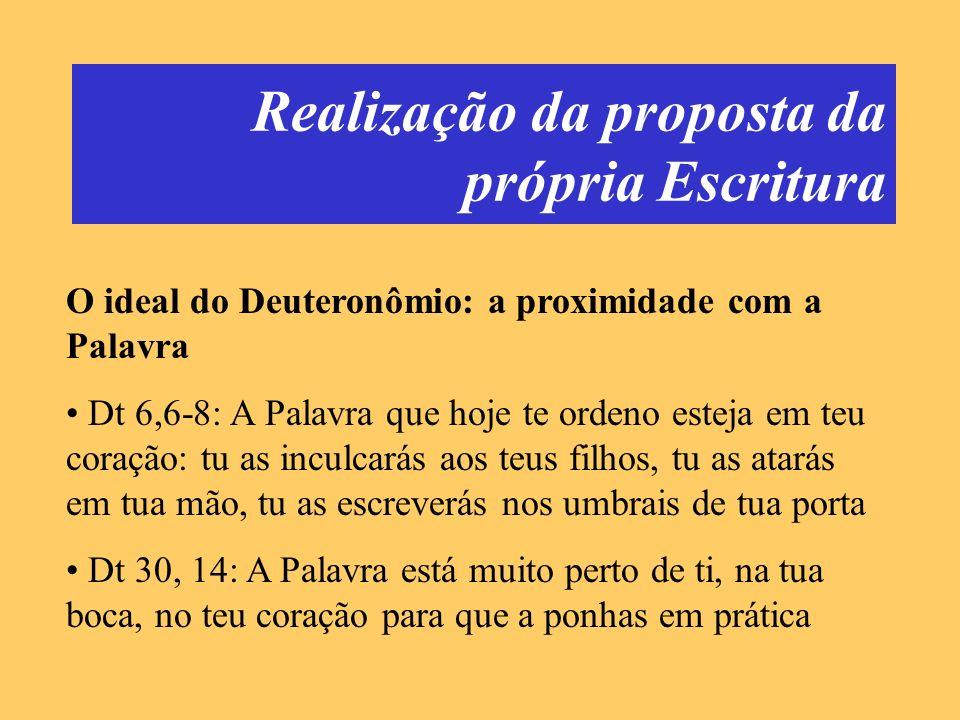 Realização da proposta da própria Escritura O ideal do Deuteronômio: a proximidade com a Palavra Dt 6,6-8: A Palavra que hoje te ordeno esteja em teu