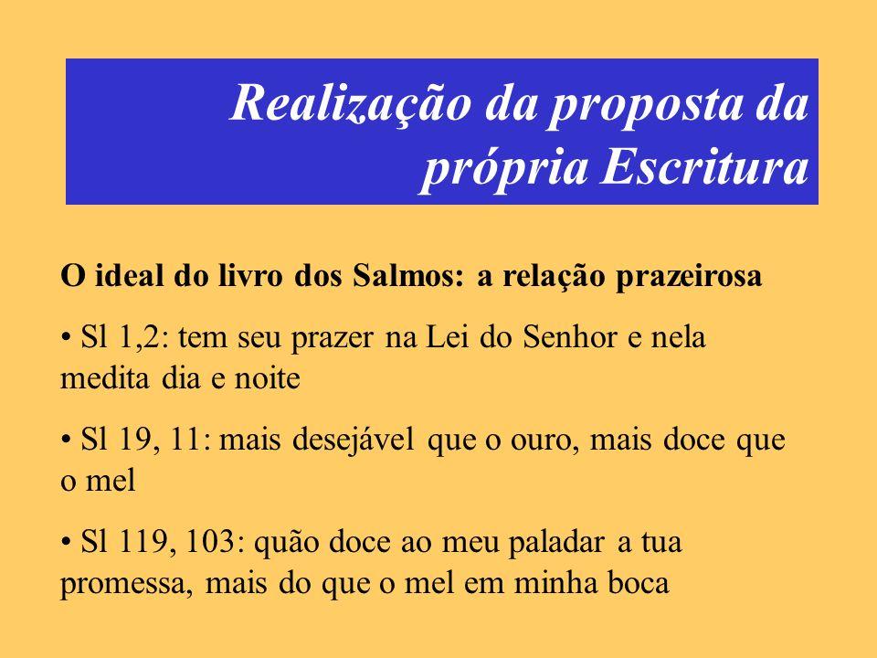 Realização da proposta da própria Escritura O ideal do livro dos Salmos: a relação prazeirosa Sl 1,2: tem seu prazer na Lei do Senhor e nela medita di