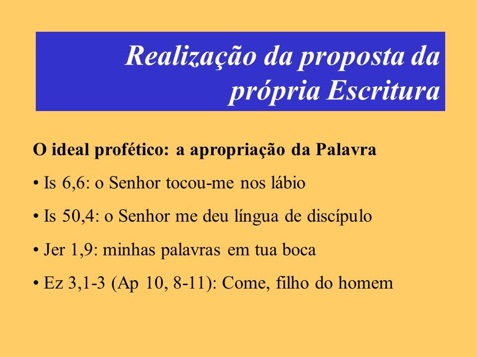 Realização da proposta da própria Escritura O ideal profético: a apropriação da Palavra Is 6,6: o Senhor tocou-me nos lábio Is 50,4: o Senhor me deu l