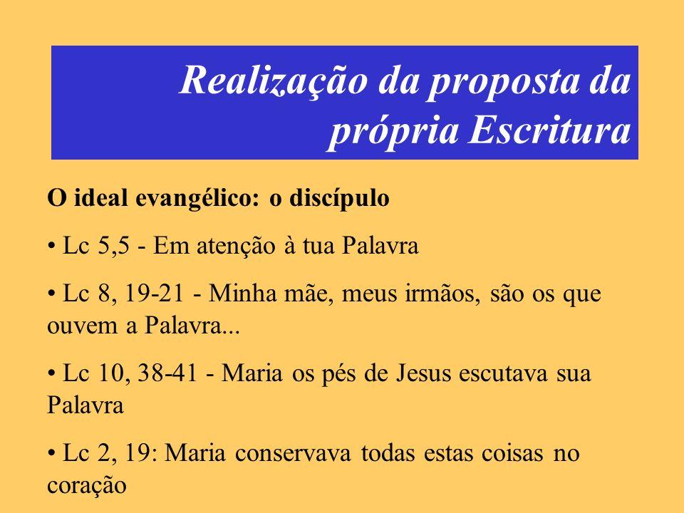 Realização da proposta da própria Escritura O ideal evangélico: o discípulo Lc 5,5 - Em atenção à tua Palavra Lc 8, 19-21 - Minha mãe, meus irmãos, sã